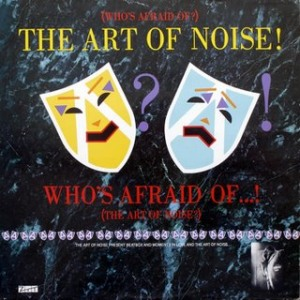 The Art of Noise's (Who's Afraid of) The Art of Noise!
